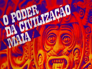 O poder da civilização Maia